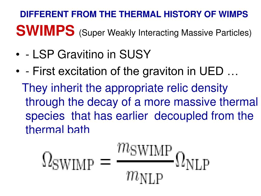 DIFFERENT FROM THE THERMAL HISTORY OF WIMPS