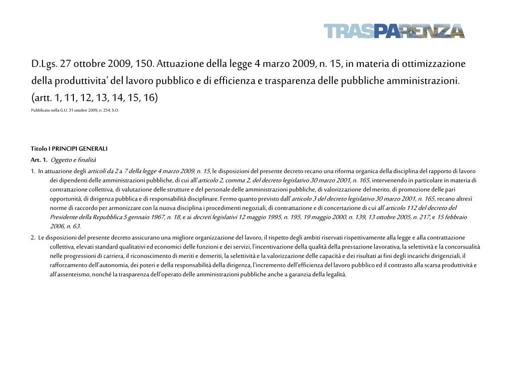 D.Lgs. 27 ottobre 2009, 150. Attuazione della legge 4 marzo 2009, n. 15, in materia di ottimizzazione della produttivita' del lavoro pubblico e di efficienza e trasparenza delle pubbliche amministrazioni.  (artt. 1, 11, 12, 13, 14, 15, 16)