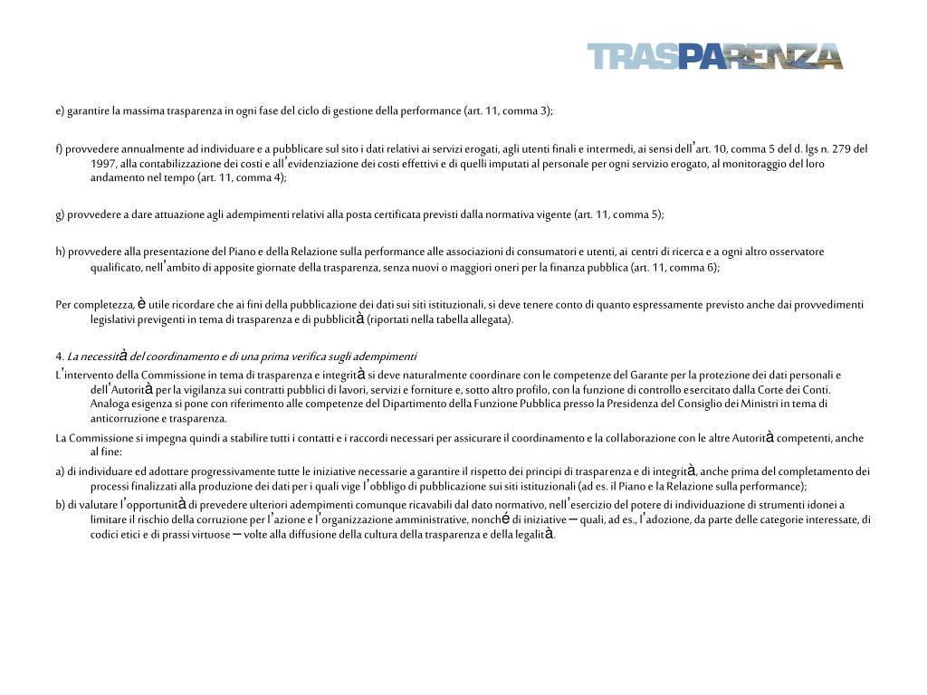e) garantire la massima trasparenza in ogni fase del ciclo di gestione della performance (art. 11, comma 3);