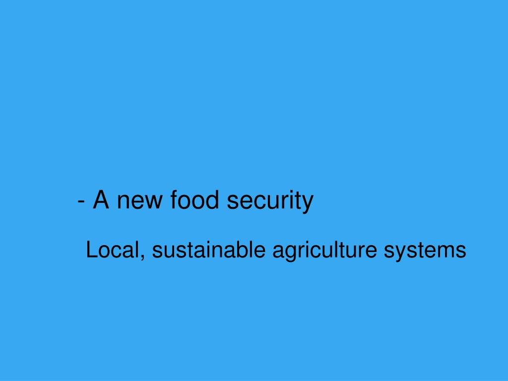 - A new food security