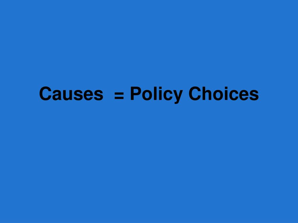 Causes  = Policy Choices
