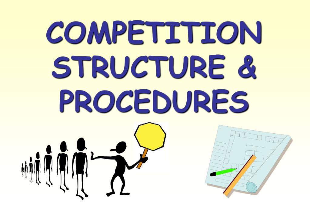 COMPETITION STRUCTURE & PROCEDURES