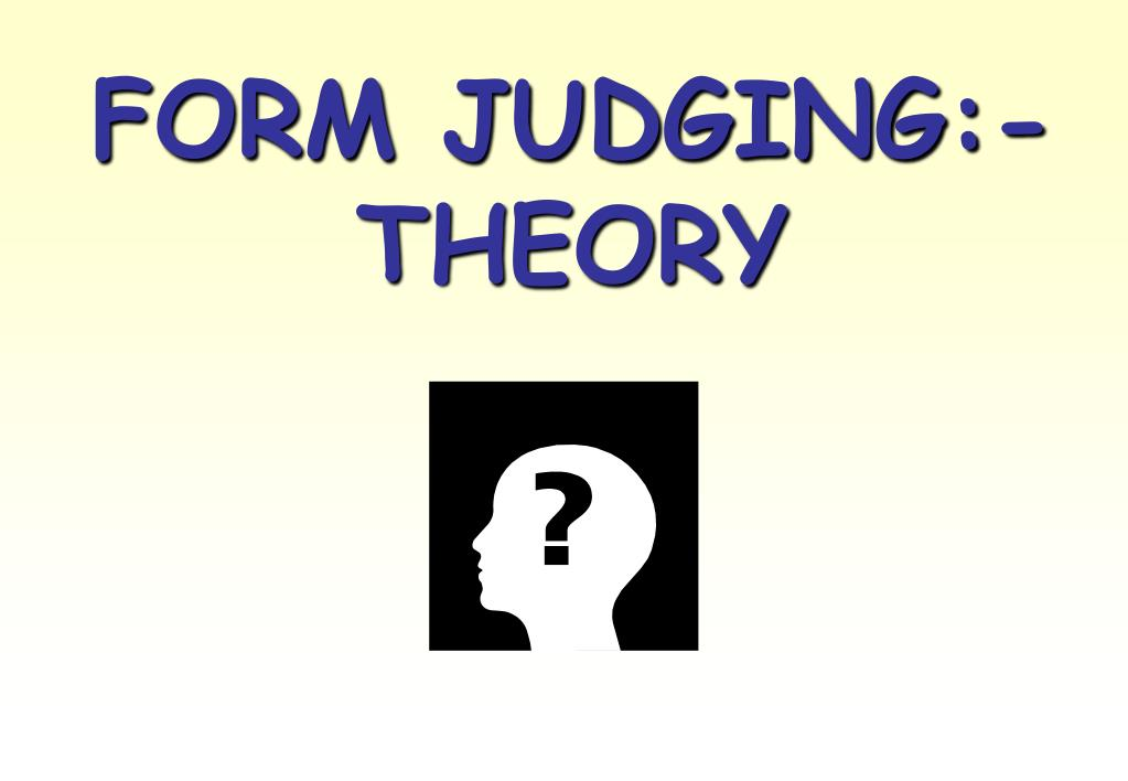 FORM JUDGING:- THEORY