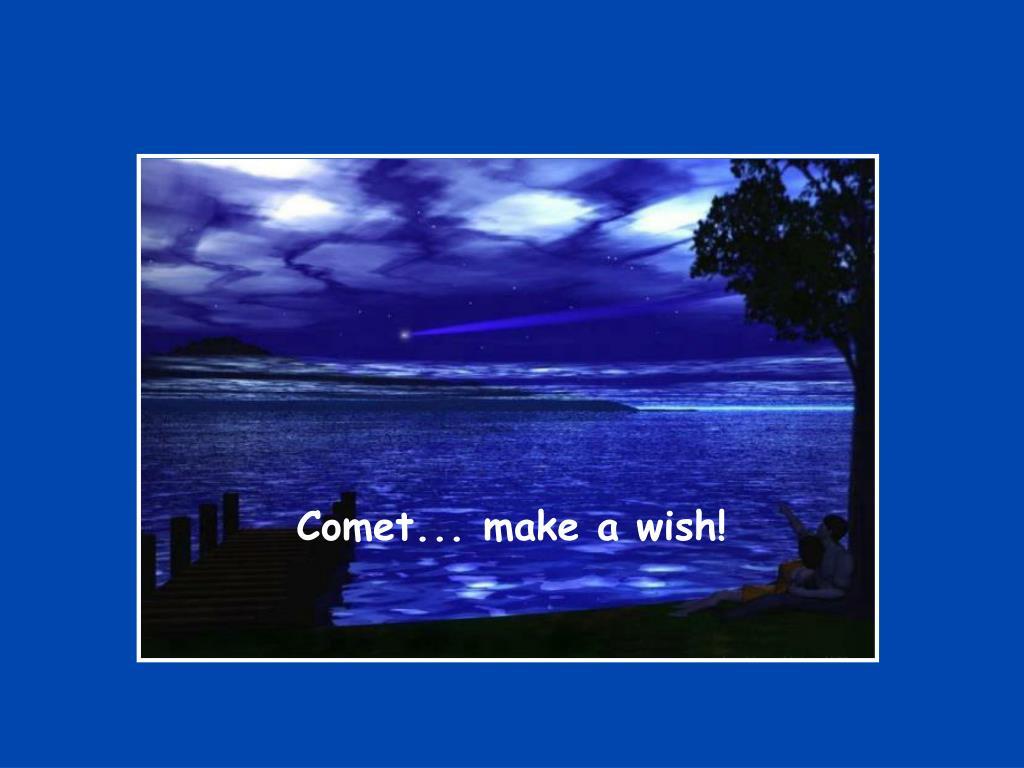 Comet... make a wish!