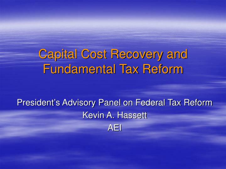 Capital cost recovery and fundamental tax reform l.jpg