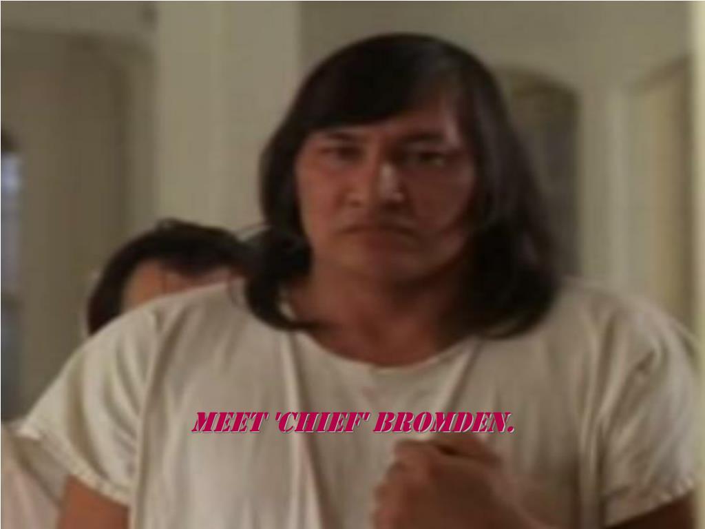 Meet 'chief' bromden.