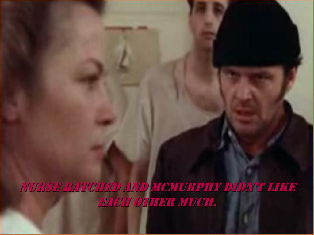 Nurse ratched and mcmurphy didn't like each other much.