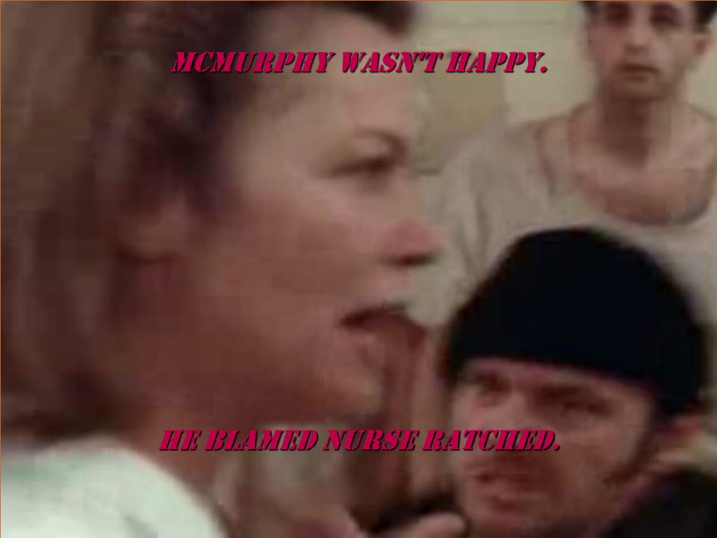 Mcmurphy wasn't happy.