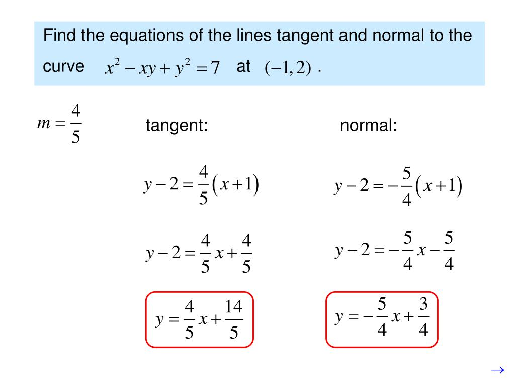 Find the equations of the lines tangent and normal to the curve                                at              .