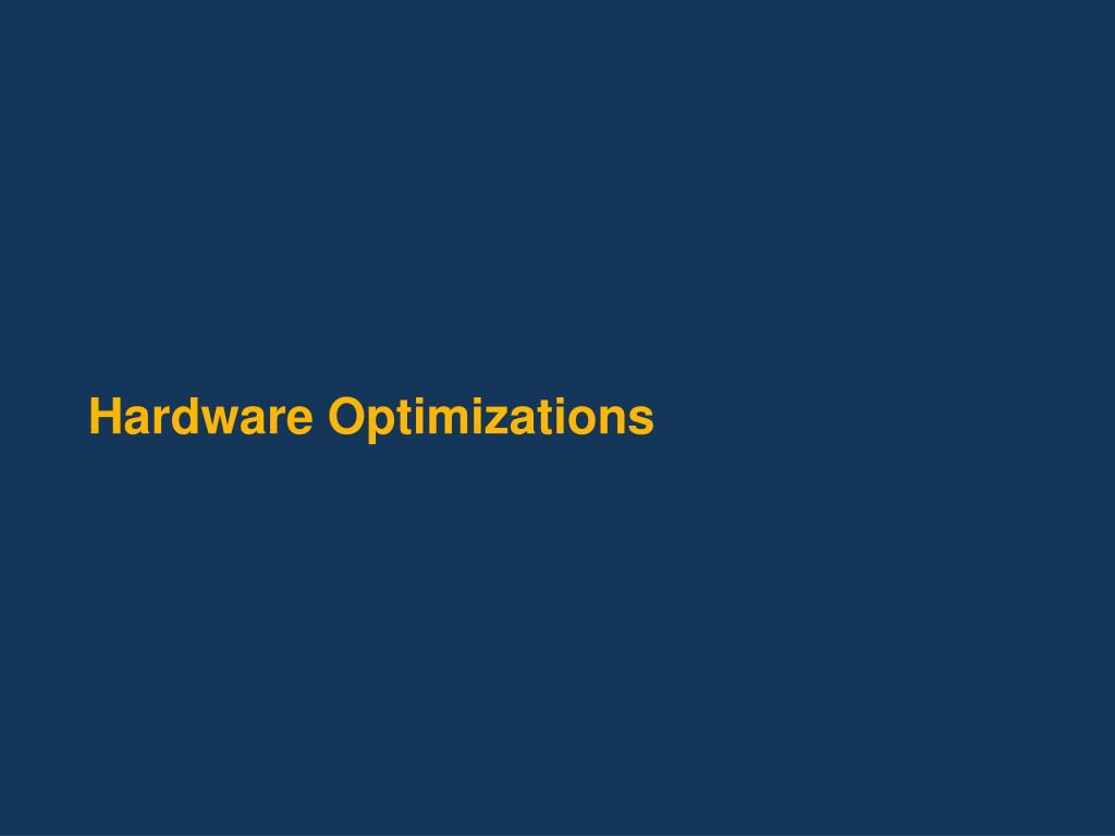 Hardware Optimizations