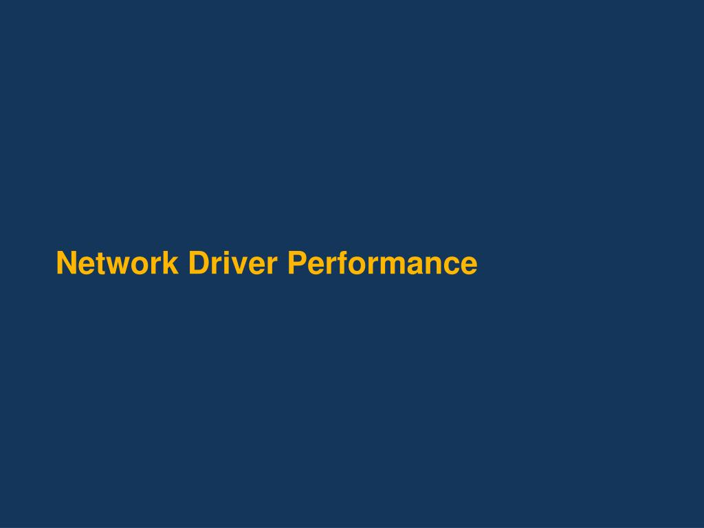 Network Driver Performance