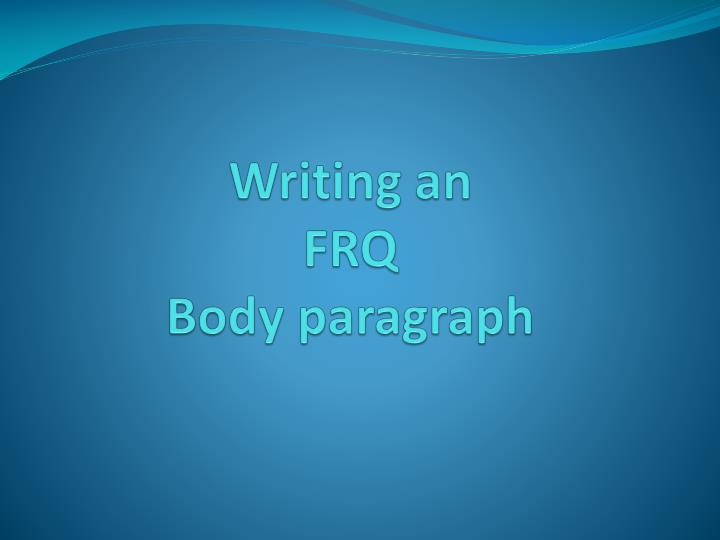 Writing an frq b ody paragraph