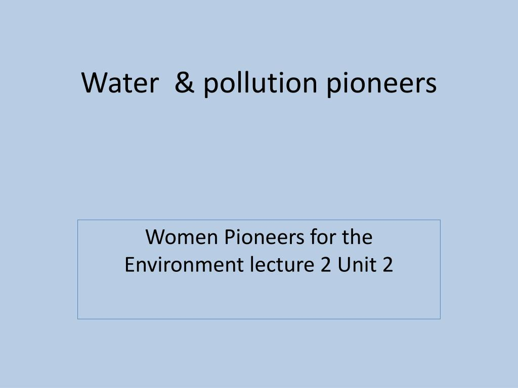 Water  & pollution pioneers
