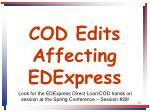 cod edits affecting edexpress