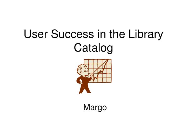 User success in the library catalog l.jpg