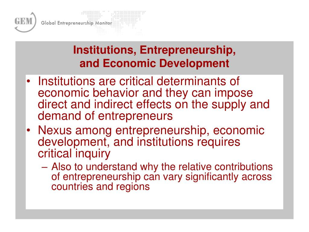 Institutions are critical determinants of economic behavior and they can impose direct and indirect effects on the supply and demand of entrepreneurs