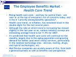 the employee benefits market health care trend