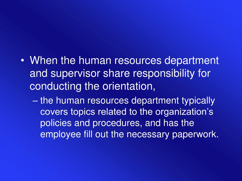 When the human resources department and supervisor share responsibility for conducting the orientation,