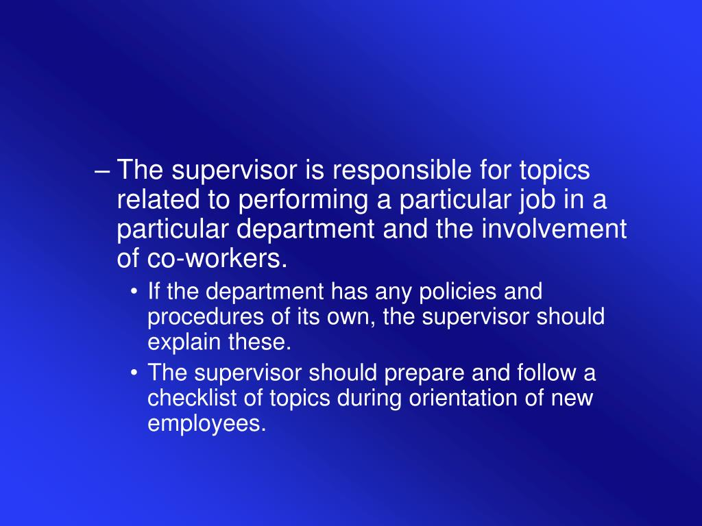 The supervisor is responsible for topics related to performing a particular job in a particular department and the involvement of co-workers.