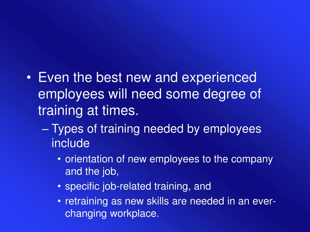 Even the best new and experienced employees will need some degree of training at times.