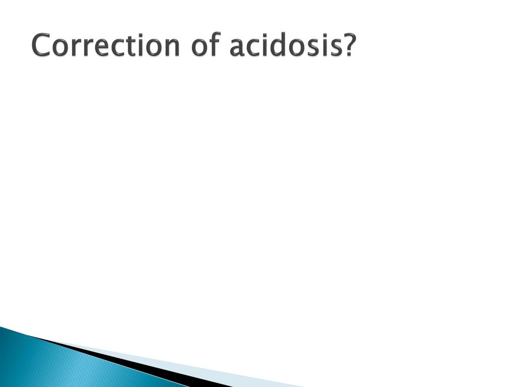Correction of acidosis?