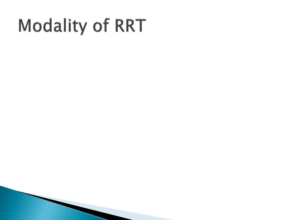 Modality of RRT