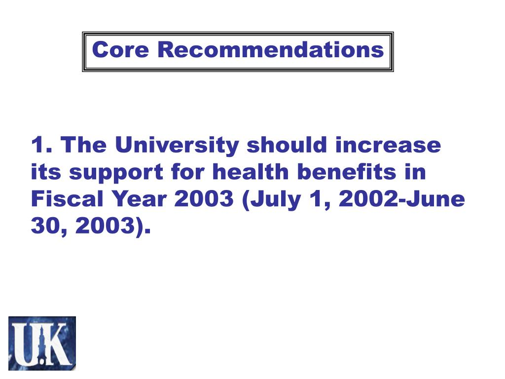 1. The University should increase its support for health benefits in Fiscal Year 2003 (July 1, 2002-June 30, 2003).