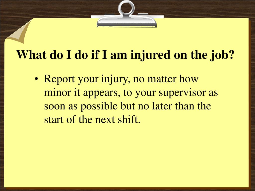 What do I do if I am injured on the job?