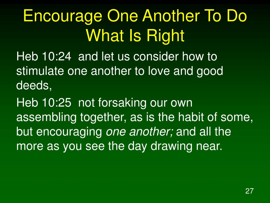 Encourage One Another To Do What Is Right