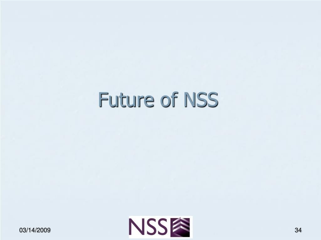 Future of NSS