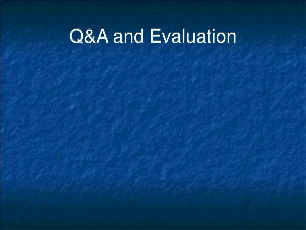 Q&A and Evaluation