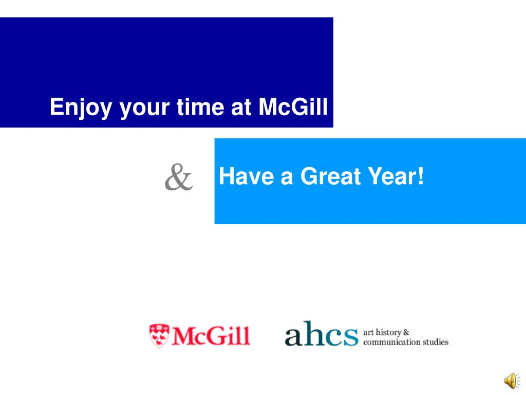 Enjoy your time at McGill