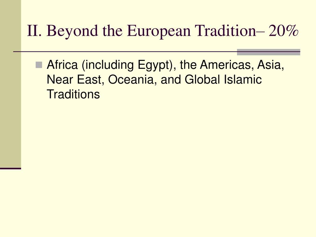 II. Beyond the European Tradition– 20%
