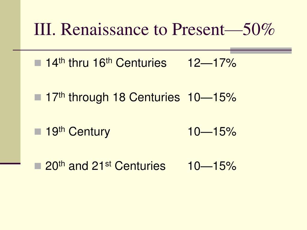III. Renaissance to Present—50%