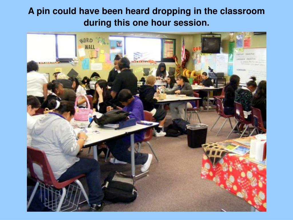A pin could have been heard dropping in the classroom during this one hour session.