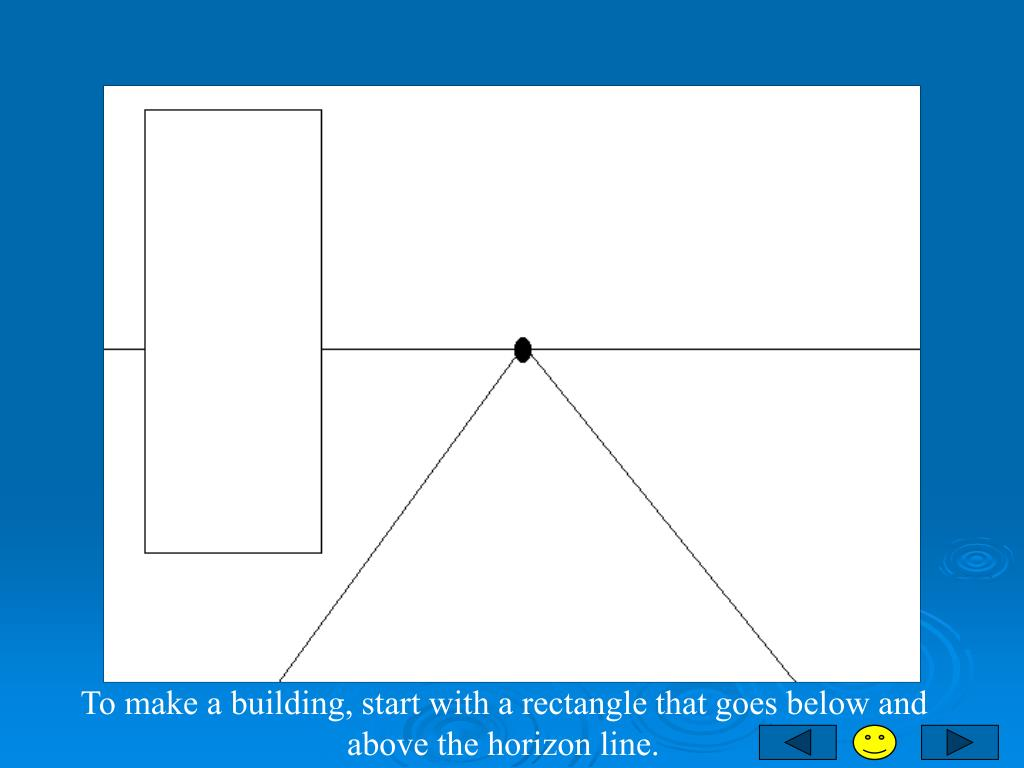 To make a building, start with a rectangle that goes below and above the horizon line.