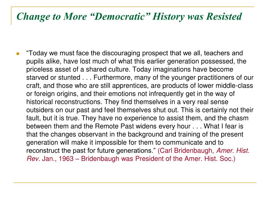 "Change to More ""Democratic"" History was Resisted"