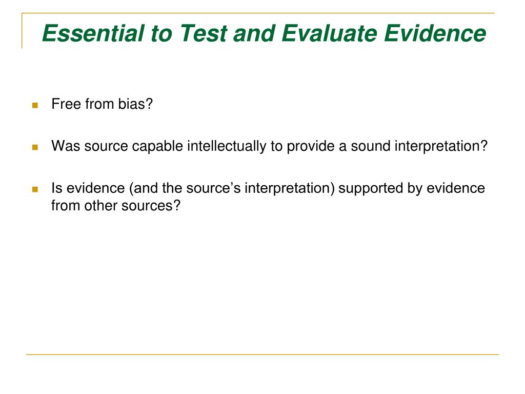 Essential to Test and Evaluate Evidence