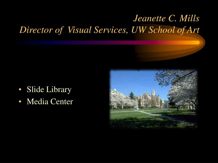 Jeanette c mills director of visual services uw school of art