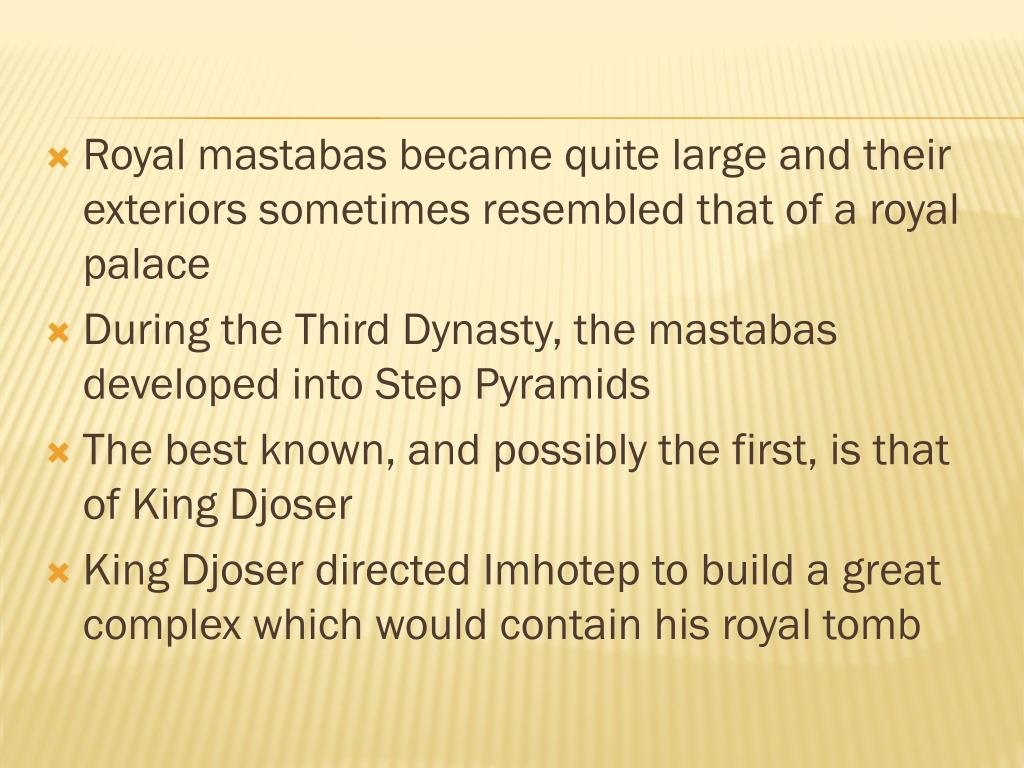 Royal mastabas became quite large and their exteriors sometimes resembled that of a royal palace