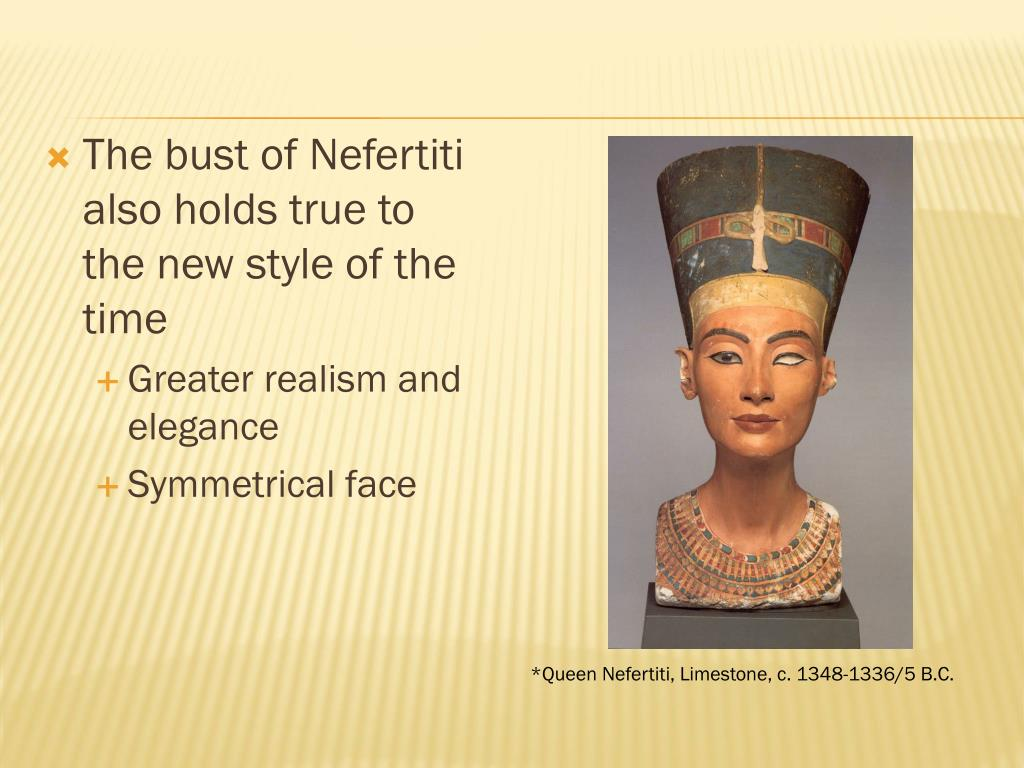 The bust of Nefertiti also holds true to the new style of the time