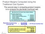 product margins computed using the traditional cost system44