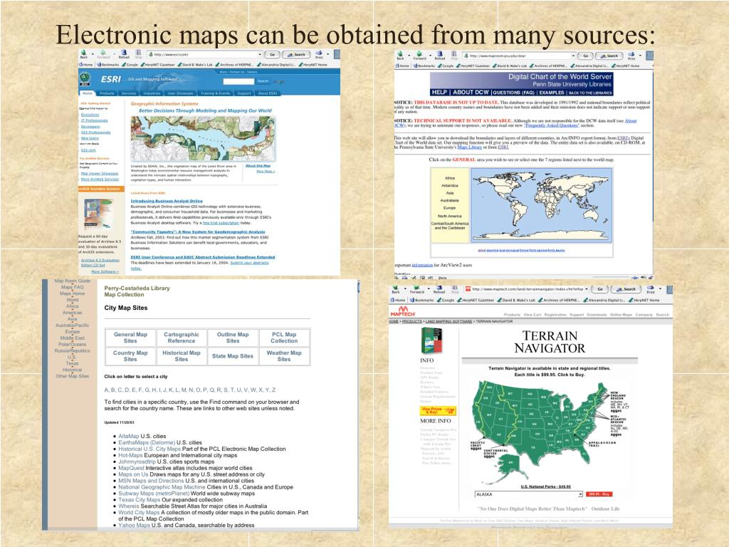 Electronic maps can be obtained from many sources: