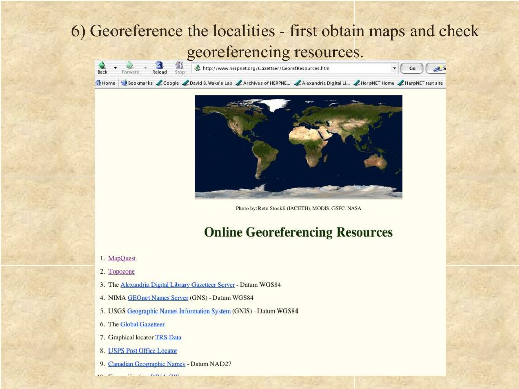 6) Georeference the localities - first obtain maps and check georeferencing resources.
