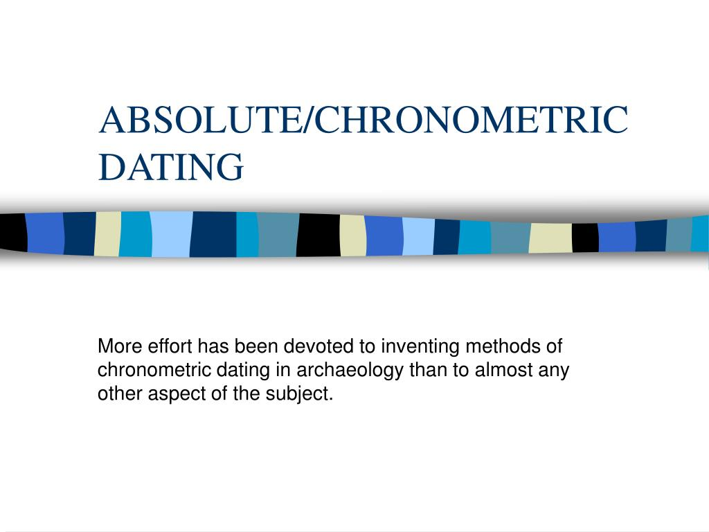 ABSOLUTE/CHRONOMETRIC DATING