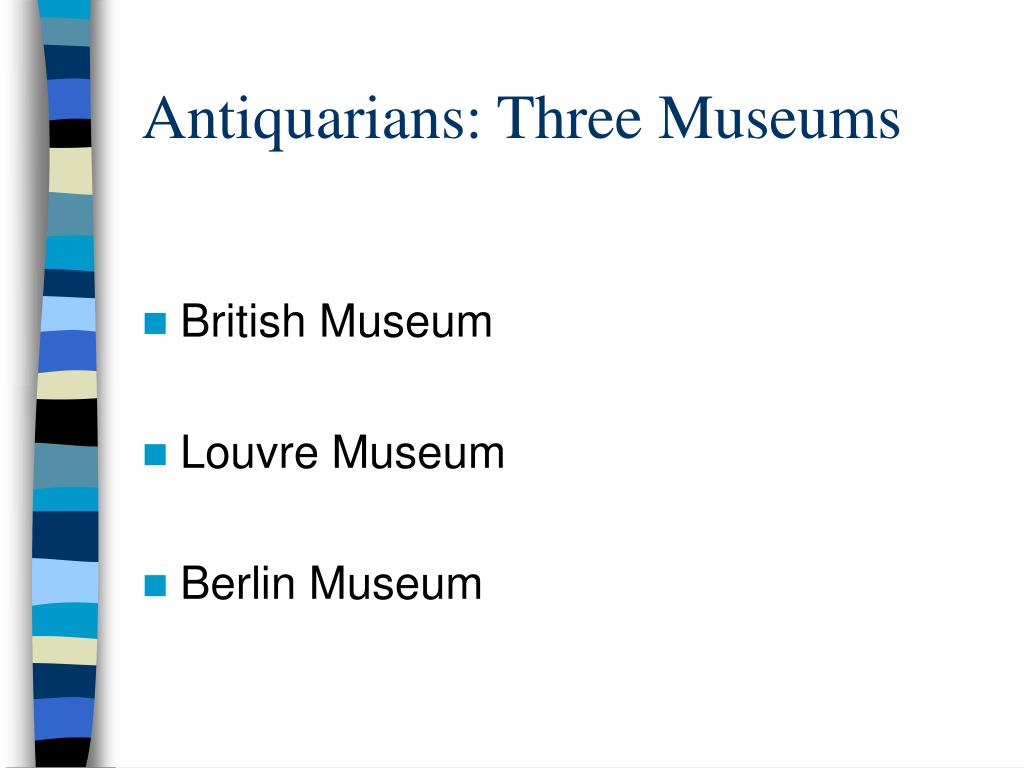 Antiquarians: Three Museums