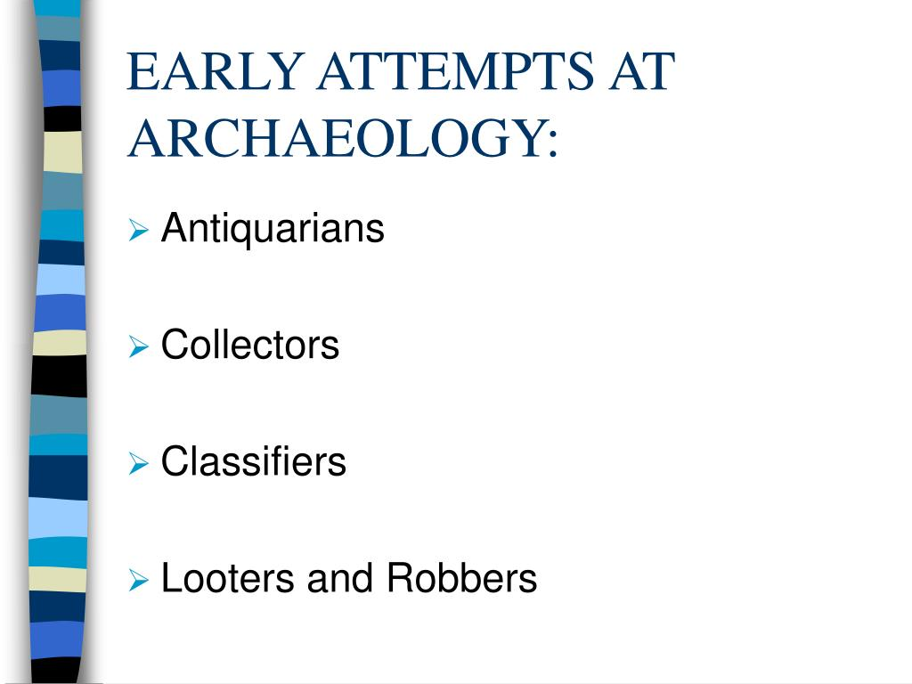 EARLY ATTEMPTS AT ARCHAEOLOGY:
