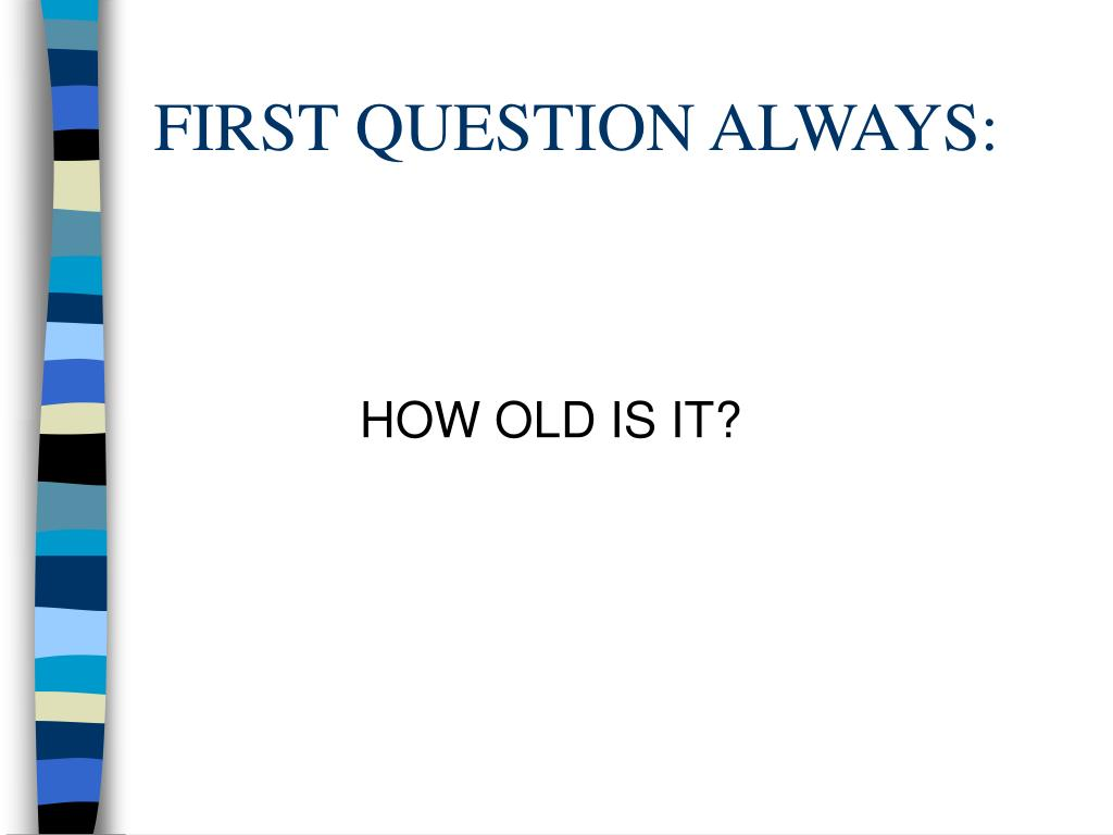 FIRST QUESTION ALWAYS: