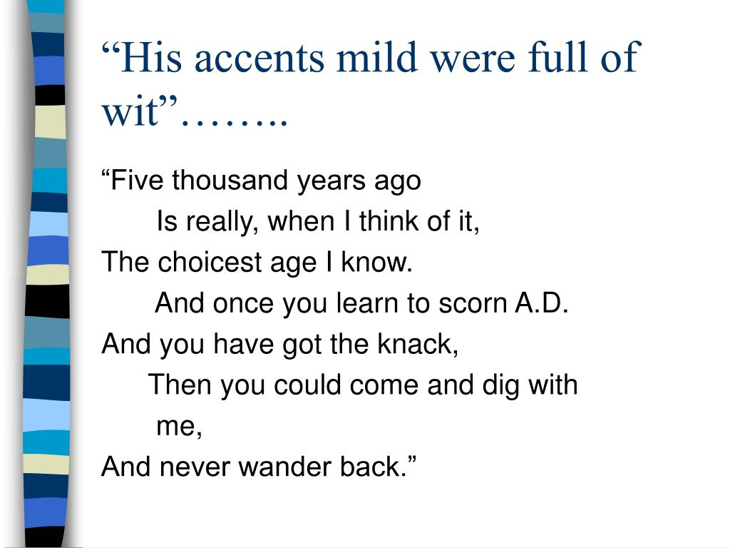 """His accents mild were full of wit""…….."