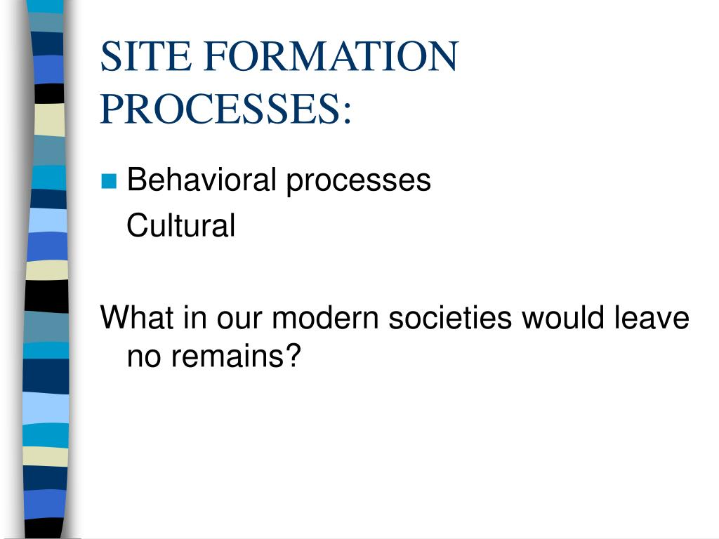 SITE FORMATION PROCESSES: